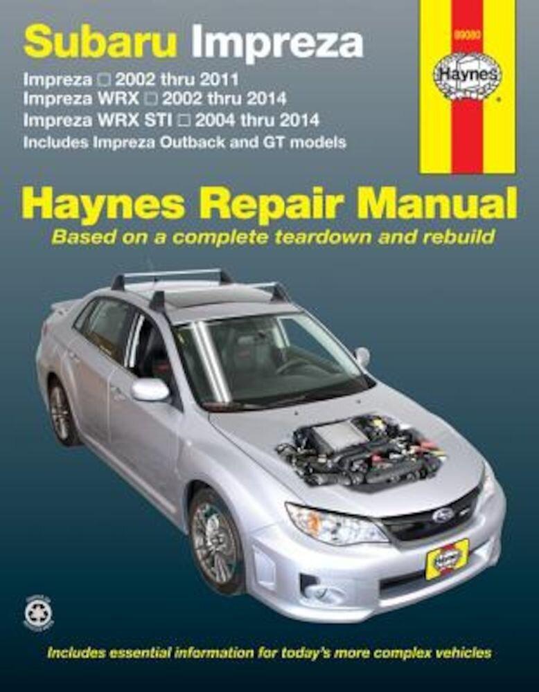 Subaru Impreza 2002 Thru 2011, Impreza Wrx 2002 Thru 2014, Impreza Wrx Sti 2004 Thru 2014: Includes Impreza Outback and GT Models, Paperback