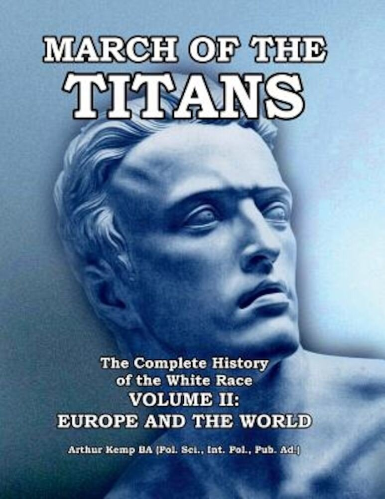 March of the Titans: The Complete History of the White Race: Volume II: Europe and the World, Paperback