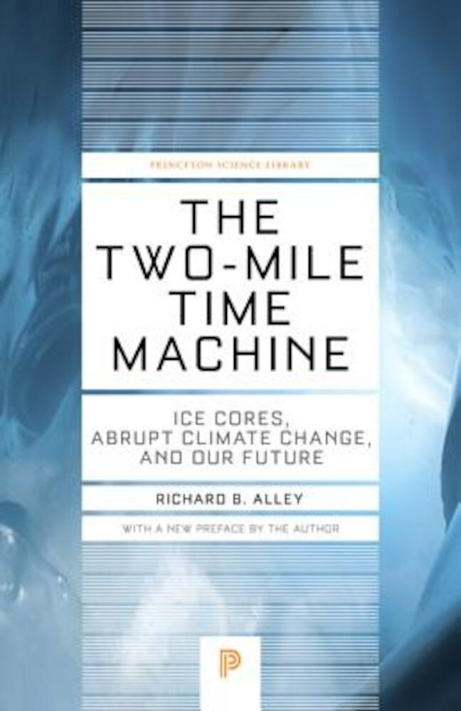 The Two-Mile Time Machine: Ice Cores, Abrupt Climate Change, and Our Future, Paperback