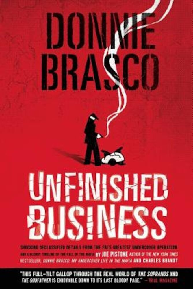 Donnie Brasco: Unfinished Business: Shocking Declassified Details from the FBI's Greatest Undercover Operation and a Bloody Timeline of the Fall of th, Paperback
