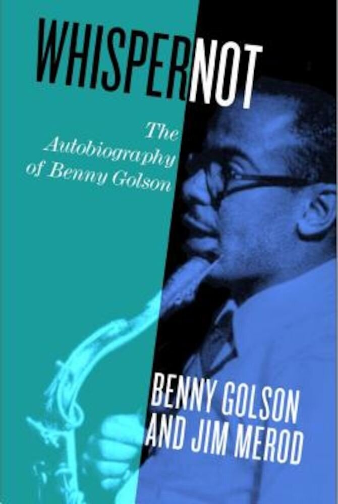 Whisper Not: The Autobiography of Benny Golson, Hardcover