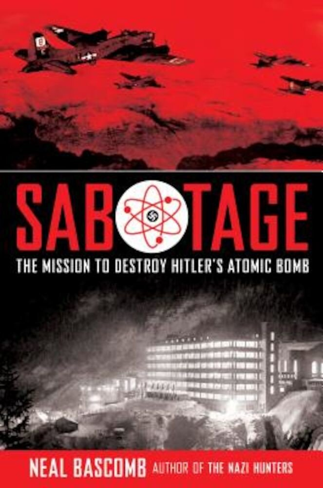 Sabotage: The Mission to Destroy Hitler's Atomic Bomb: Young Adult Edition, Hardcover