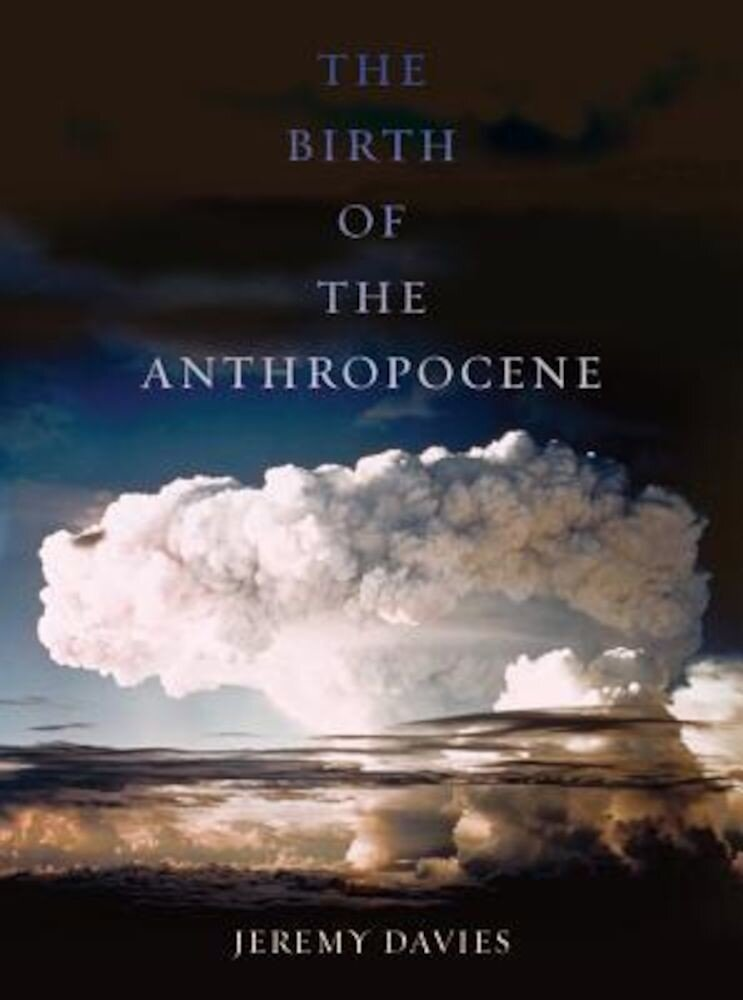 The Birth of the Anthropocene, Hardcover