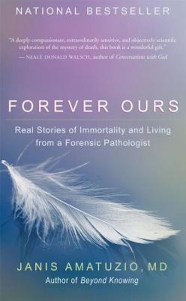 Forever Ours: Real Stories of Immortality and Living from a Forensic Pathologist, Paperback