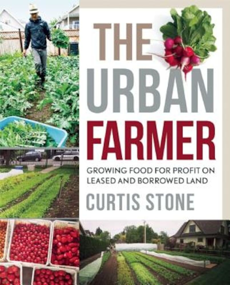 The Urban Farmer: Growing Food for Profit on Leased and Borrowed Land, Paperback
