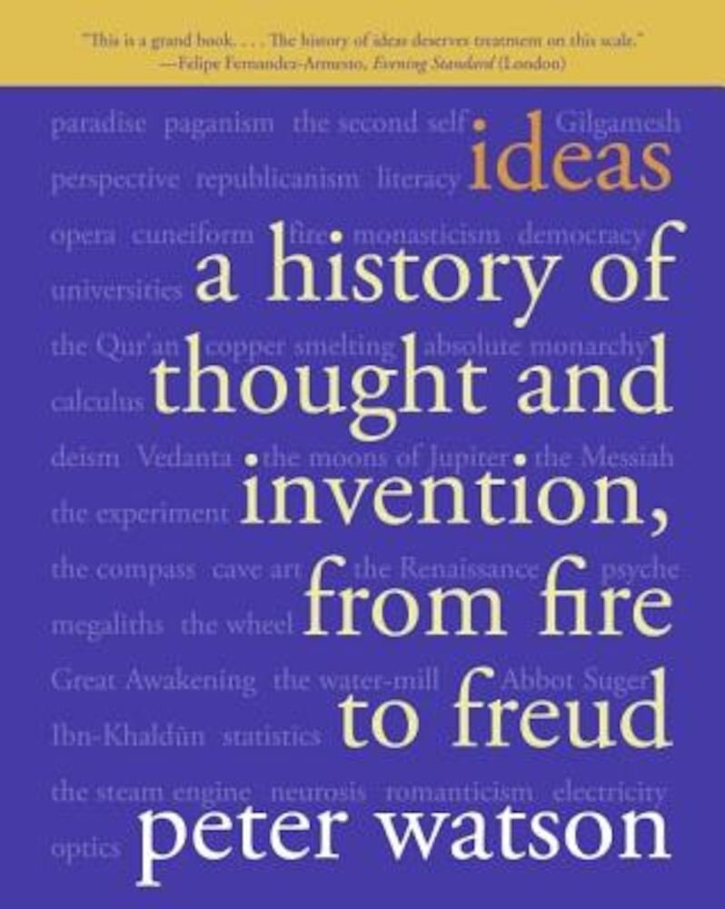 Ideas: A History of Thought and Invention, from Fire to Freud, Paperback