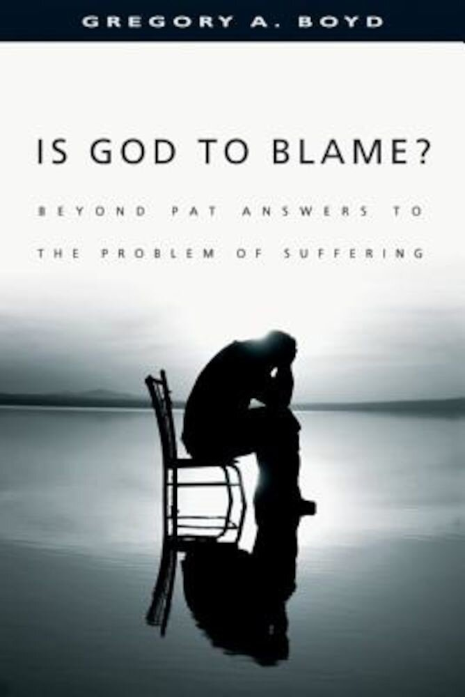 Is God to Blame?: Beyond Pat Answers to the Problem of Suffering, Paperback