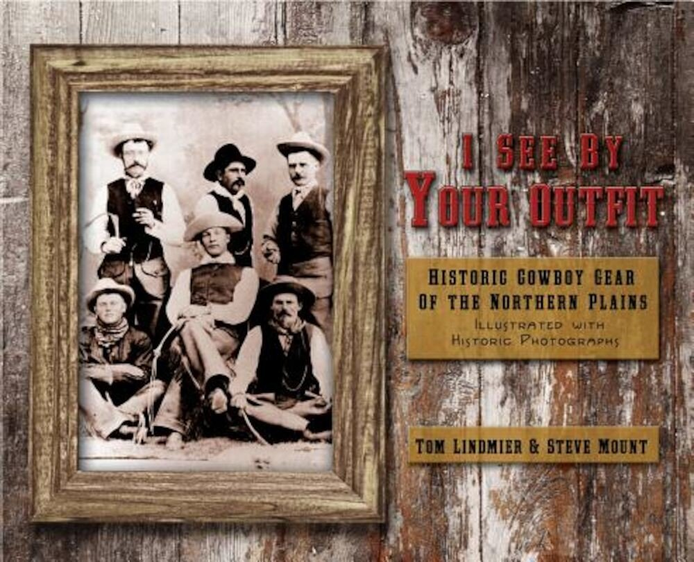 I See by Your Outfit: Historic Cowboy Gear of the Northern Plains, Paperback