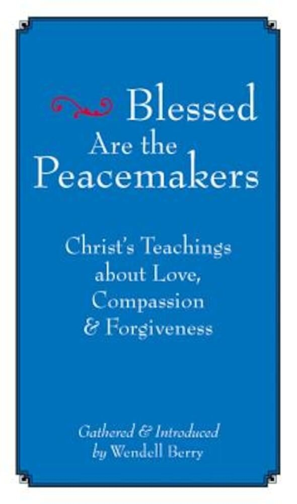 Blessed Are the Peacemakers: Christ's Teachings of Love, Compassion and Forgiveness, Paperback