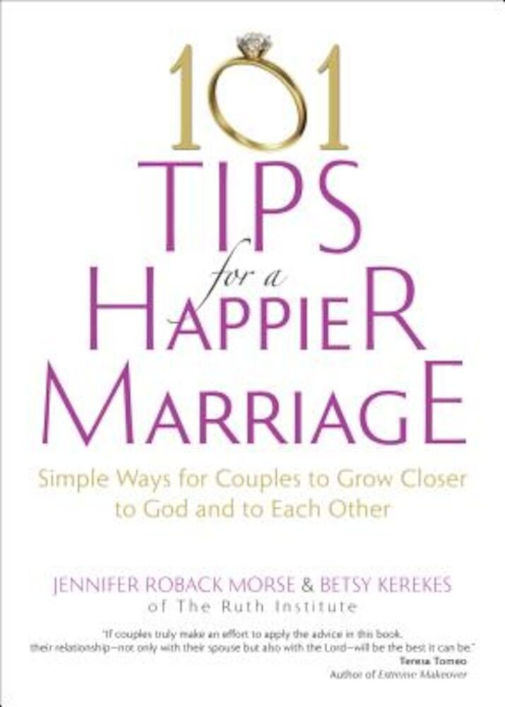101 Tips for a Happier Marriage: Simple Ways for Couples to Grow Closer to God and to Each Other, Paperback