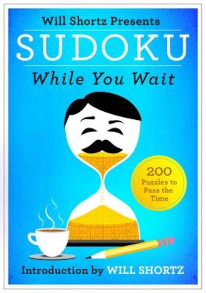 Will Shortz Presents Sudoku While You Wait: 200 Puzzles to Pass the Time, Paperback