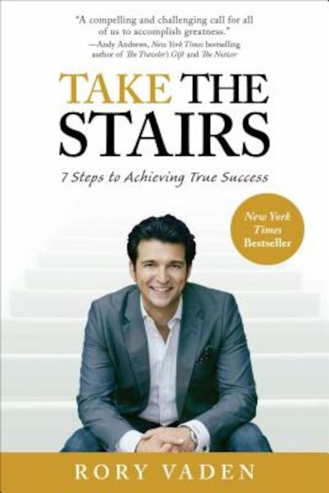 Take the Stairs: 7 Steps to Achieving True Success, Paperback