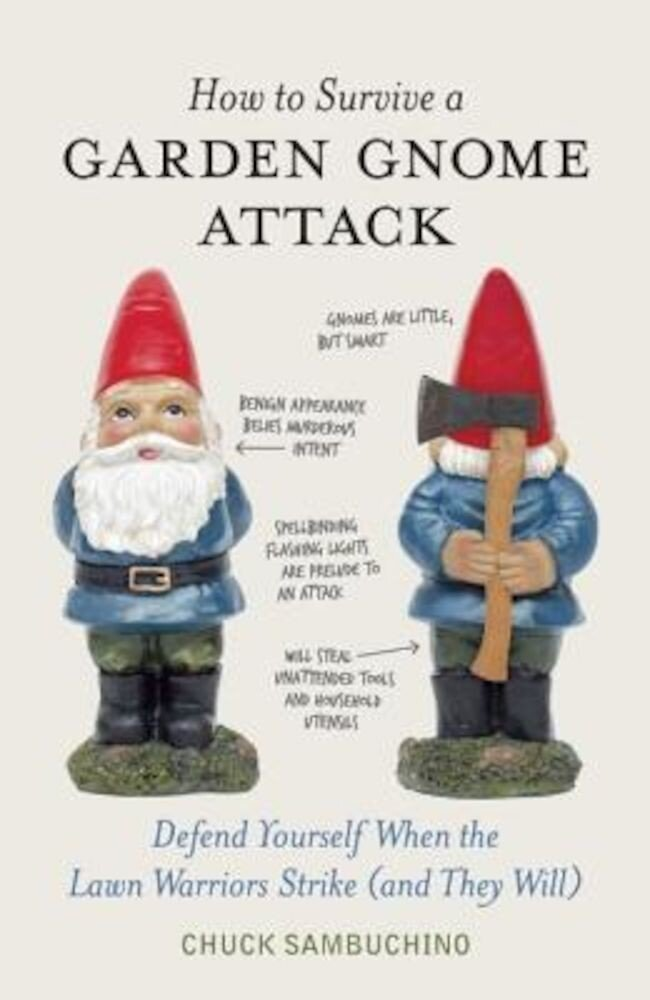 How to Survive a Garden Gnome Attack: Defend Yourself When the Lawn Warriors Strike (and They Will), Hardcover