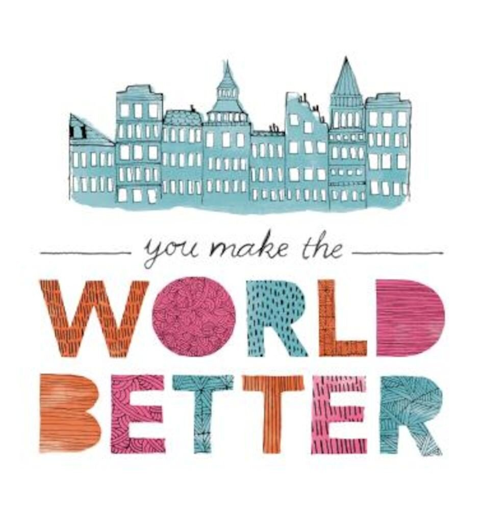 You Make the World Better, Hardcover