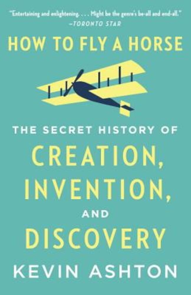 How to Fly a Horse: The Secret History of Creation, Invention, and Discovery, Paperback