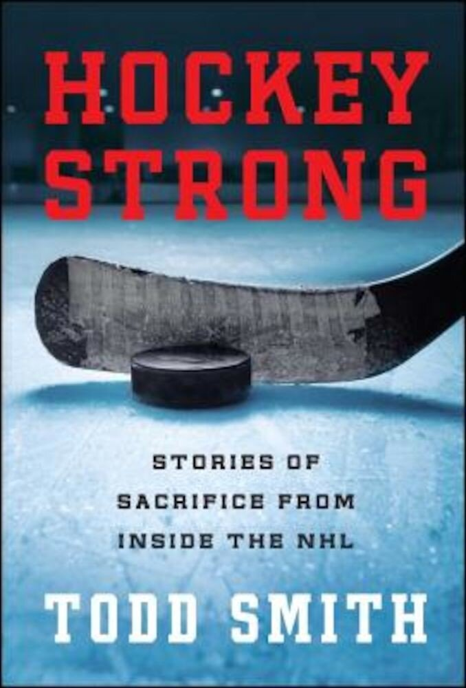 Hockey Strong: Stories of Sacrifice from Inside the NHL, Paperback