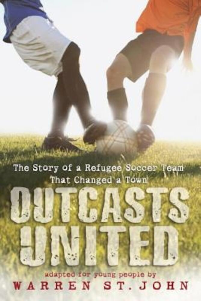 Outcasts United: The Story of a Refugee Soccer Team That Changed a Town, Paperback