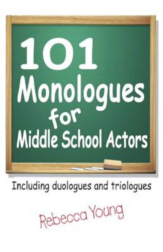 101 Monologues for Middle School Actors: Including Duologues and Triologues, Paperback