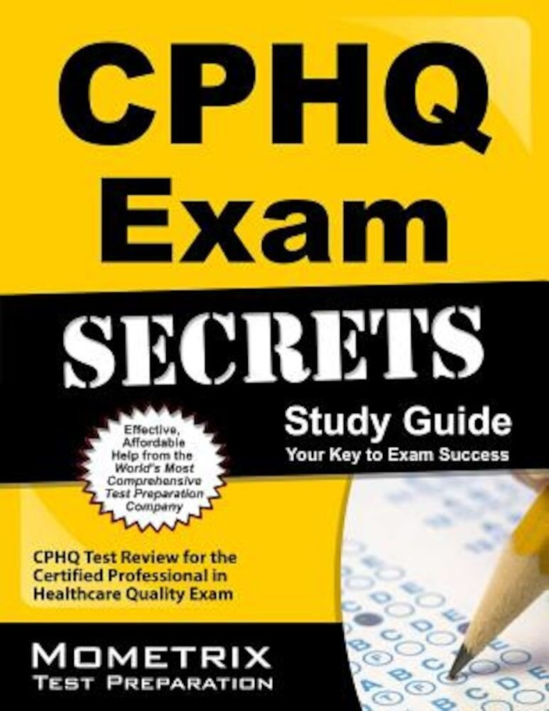 CPHQ Exam Secrets, Study Guide: CPHQ Test Review for the Certified Professional in Healthcare Quality Exam, Paperback