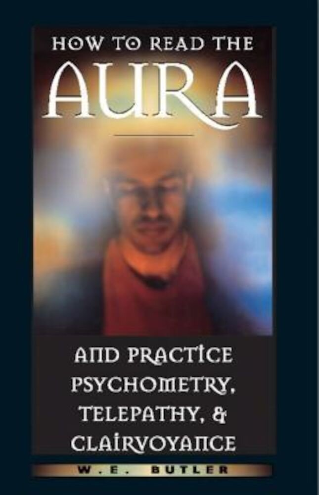 How to Read the Aura and Practice Psychometry, Telepathy, and Clairvoyance, Paperback