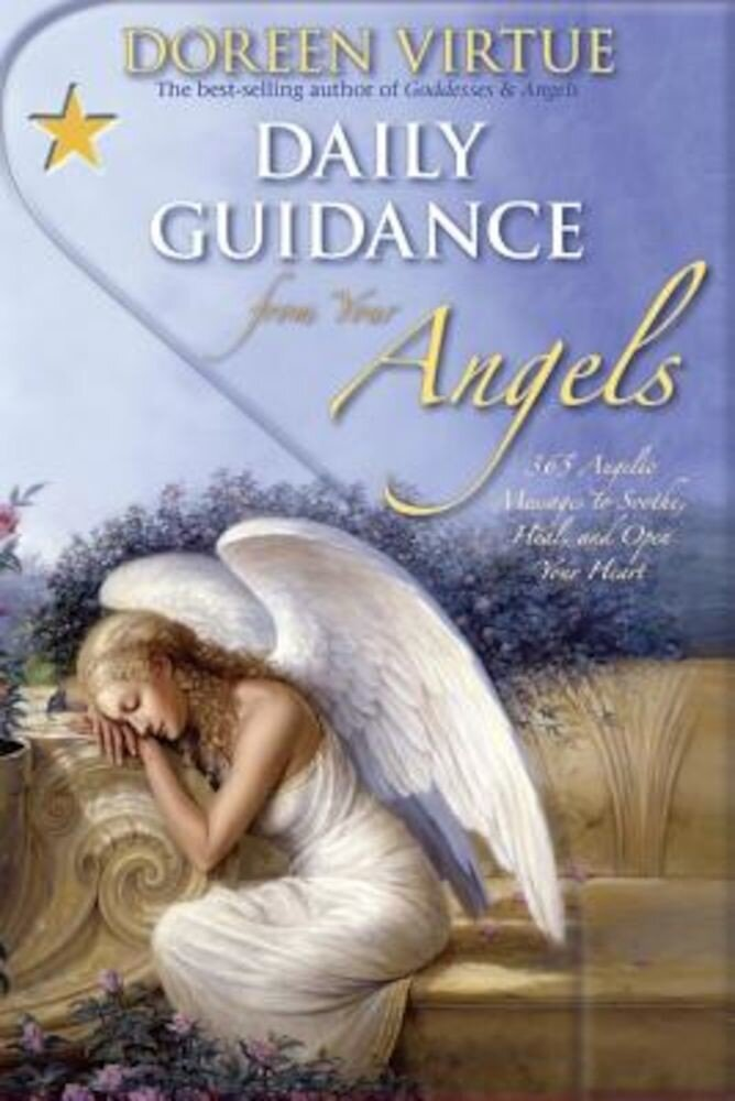 Daily Guidance from Your Angels: 365 Angelic Messages to Soothe, Heal, and Open Your Heart, Hardcover