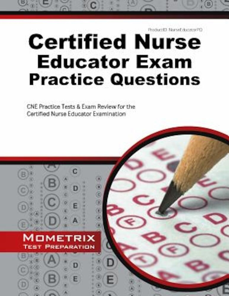 Certified Nurse Educator Exam Practice Questions: CNE Practice Tests and Exam Review for the Certified Nurse Educator Examination, Paperback