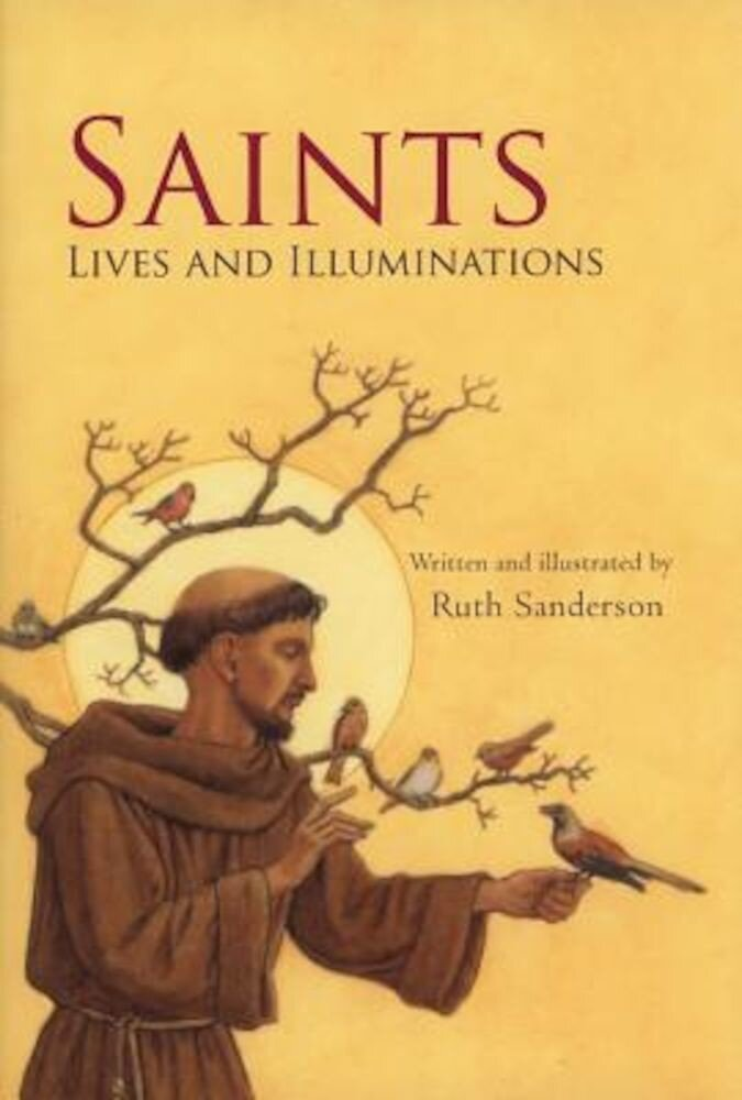 Saints: Lives and Illuminations, Hardcover