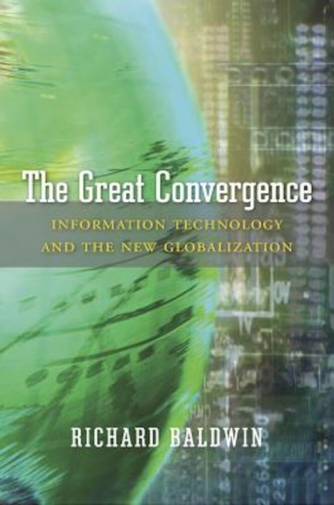 The Great Convergence: Information Technology and the New Globalization, Hardcover