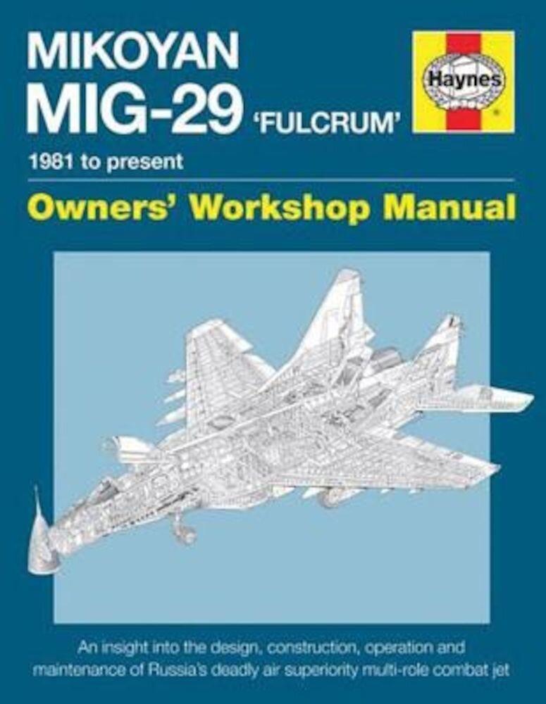 Mikoyan MIG-29 'Fulcrum' Manual: 1981 to Present, Hardcover