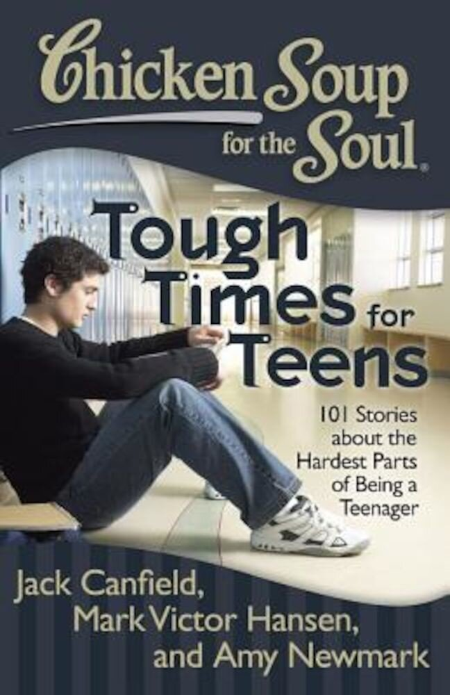 Chicken Soup for the Soul: Tough Times for Teens: 101 Stories about the Hardest Parts of Being a Teenager, Paperback