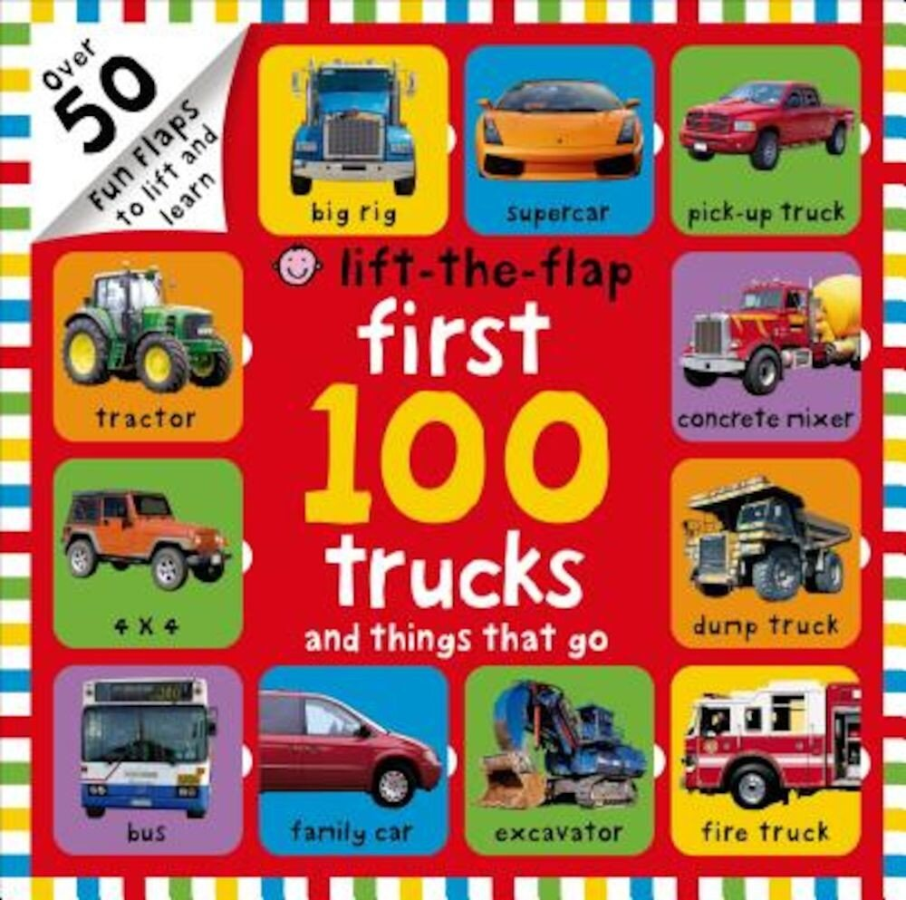 First 100 Trucks and Things That Go Lift-The-Flap: Over 50 Fun Flaps to Lift and Learn, Hardcover
