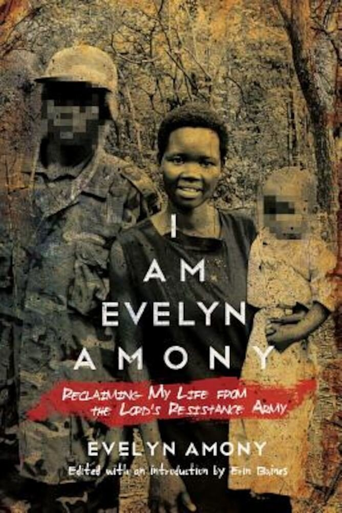 I Am Evelyn Amony: Reclaiming My Life from the Lord's Resistance Army, Paperback