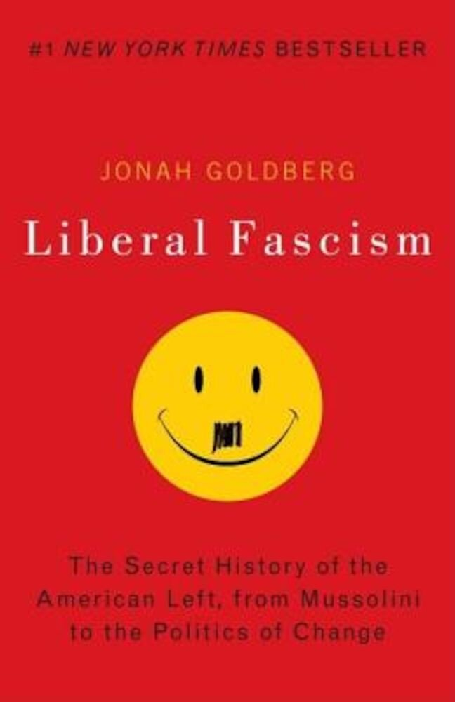 Liberal Fascism: The Secret History of the American Left, from Mussolini to the Politics of Change, Paperback