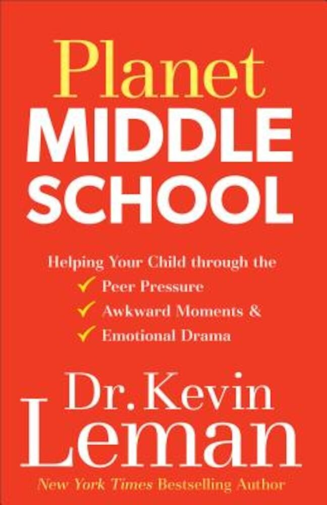 Planet Middle School: Helping Your Child Through the Peer Pressure, Awkward Moments & Emotional Drama, Paperback