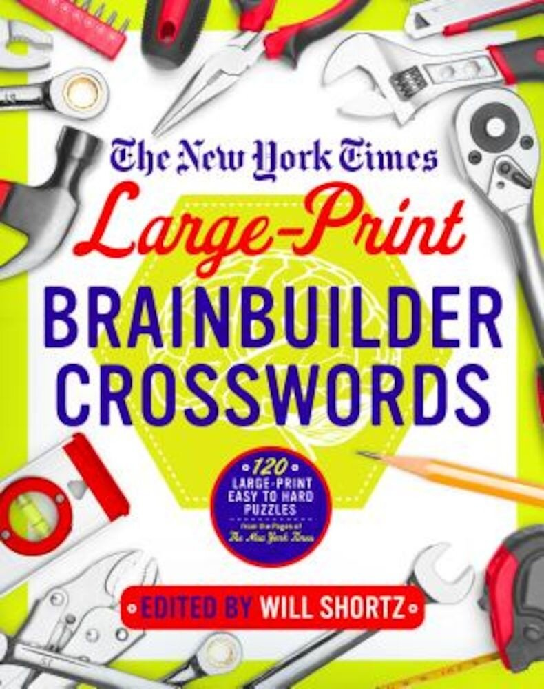 The New York Times Large-Print Brainbuilder Crosswords: 120 Large-Print Easy to Hard Puzzles from the Pages of the New York Times, Paperback