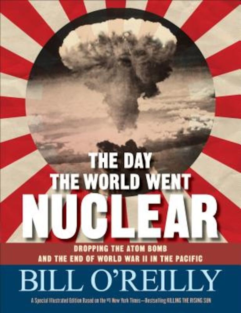 The Day the World Went Nuclear: Dropping the Atom Bomb and the End of World War II in the Pacific, Hardcover