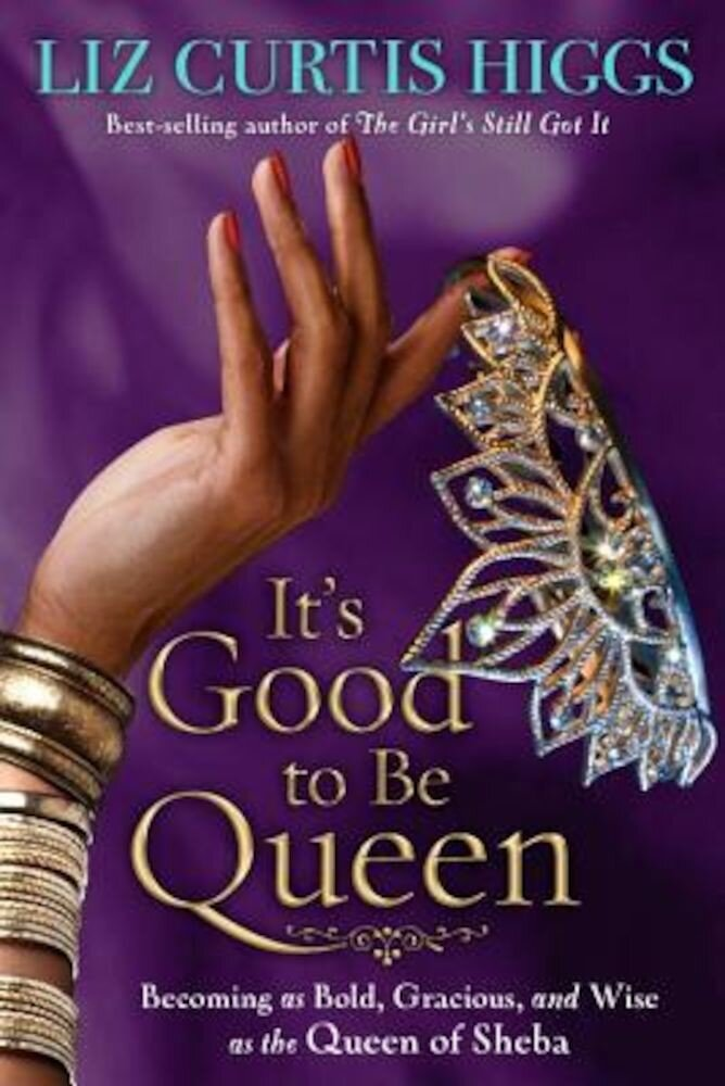 It's Good to Be Queen: Becoming as Bold, Gracious, and Wise as the Queen of Sheba, Paperback