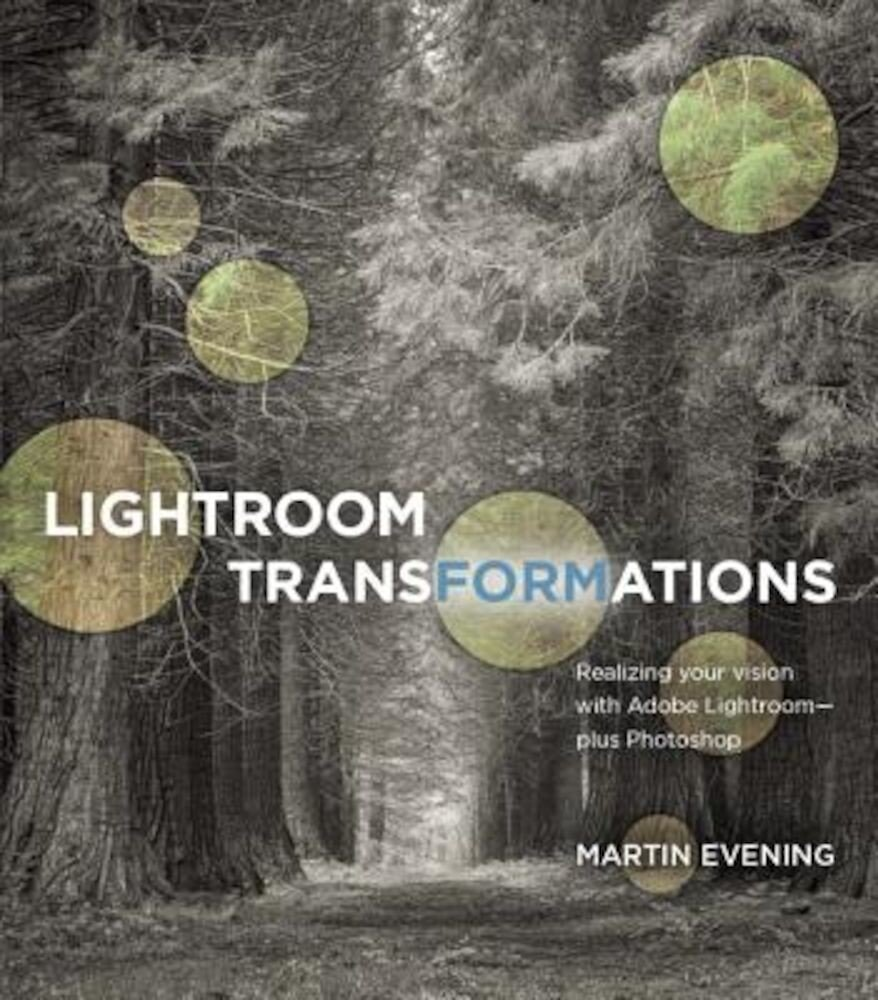 Lightroom Transformations: Realizing Your Vision with Adobe Lightroom Plus Photoshop, Paperback