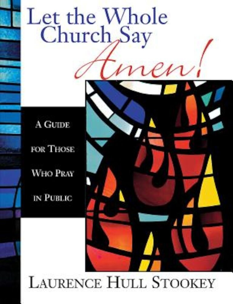 Let the Whole Church Say Amen!: A Guide for Those Who Pray in Public, Paperback