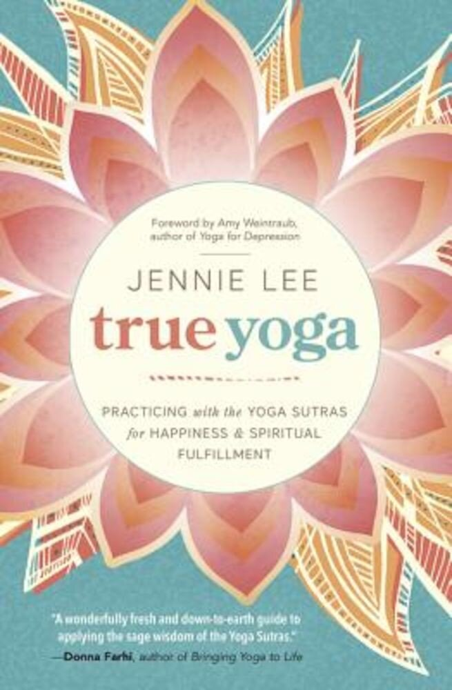 True Yoga: Practicing with the Yoga Sutras for Happiness & Spiritual Fulfillment, Paperback