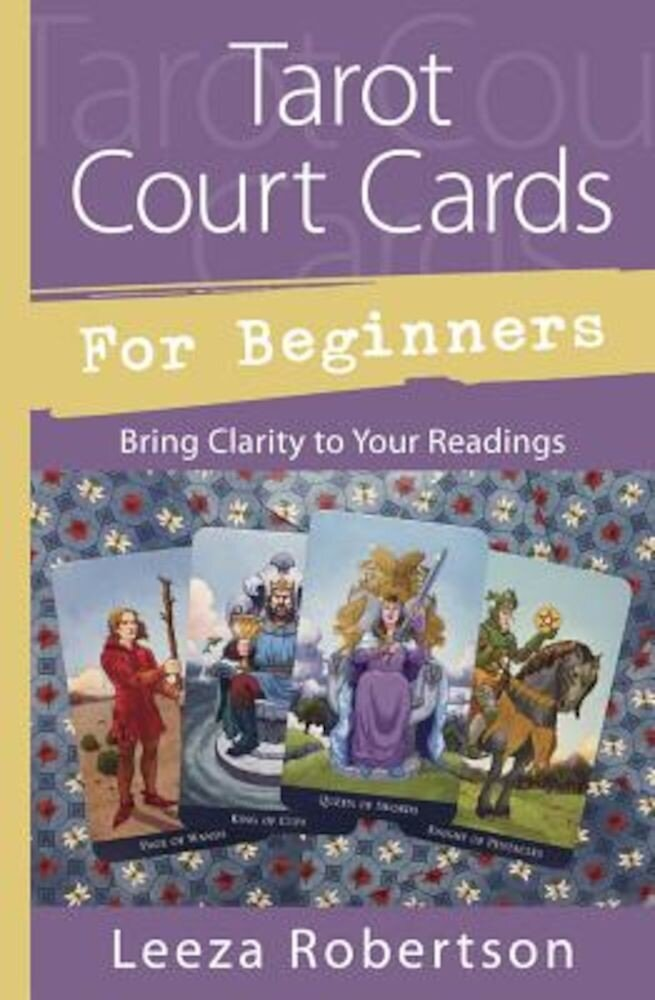 Tarot Court Cards for Beginners: Bring Clarity to Your Readings, Paperback