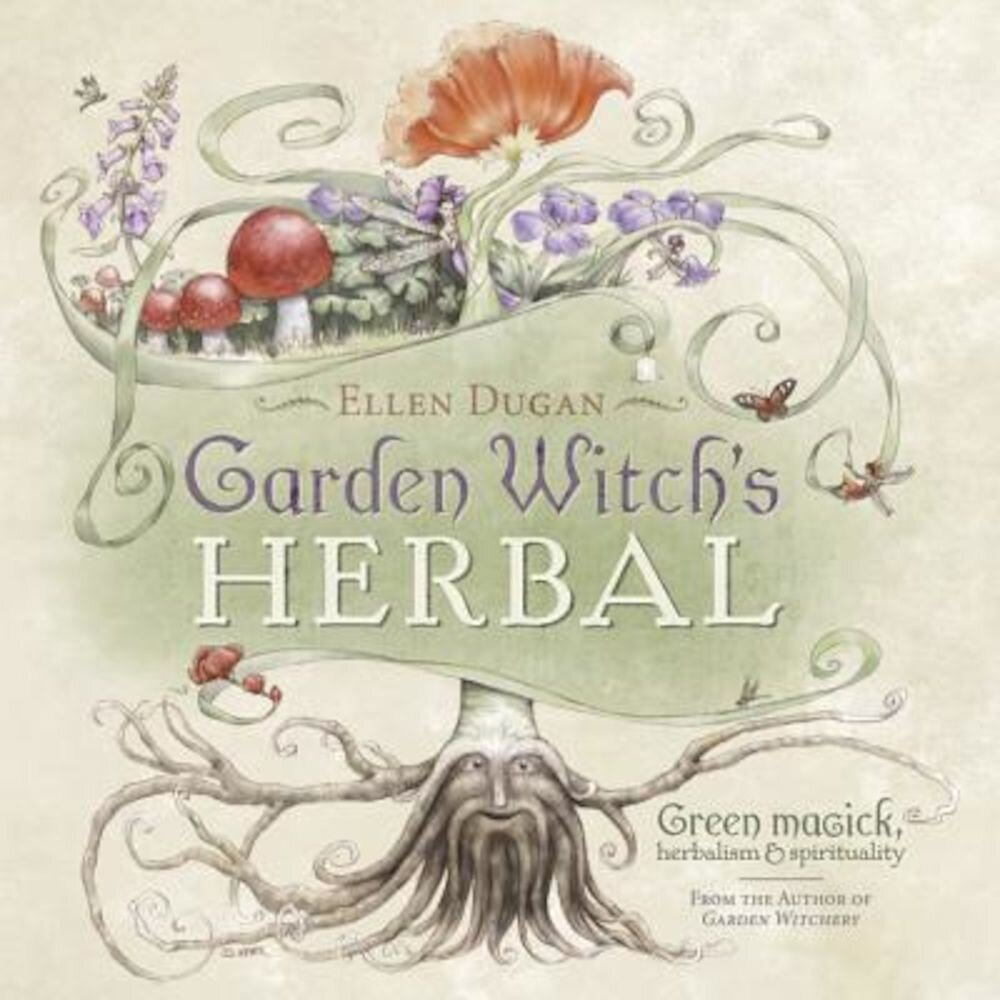 Garden Witch's Herbal: Green Magick, Herbalism & Spirituality, Paperback