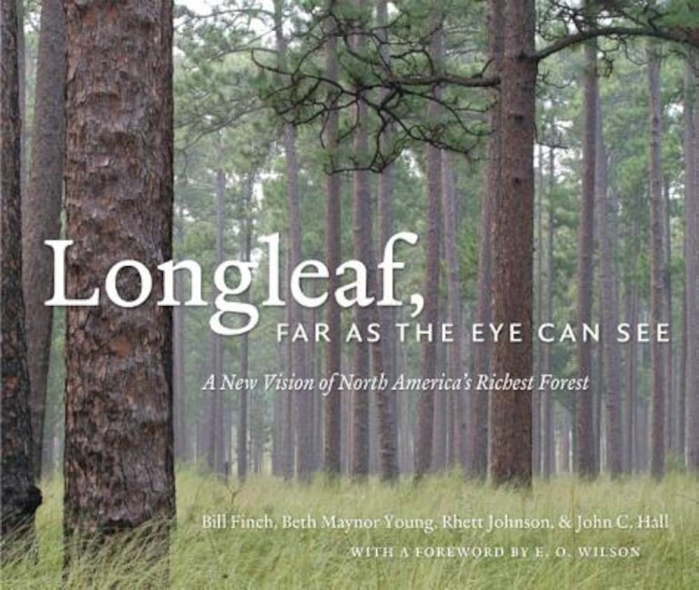 Longleaf, Far as the Eye Can See: A New Vision of North America's Richest Forest, Hardcover