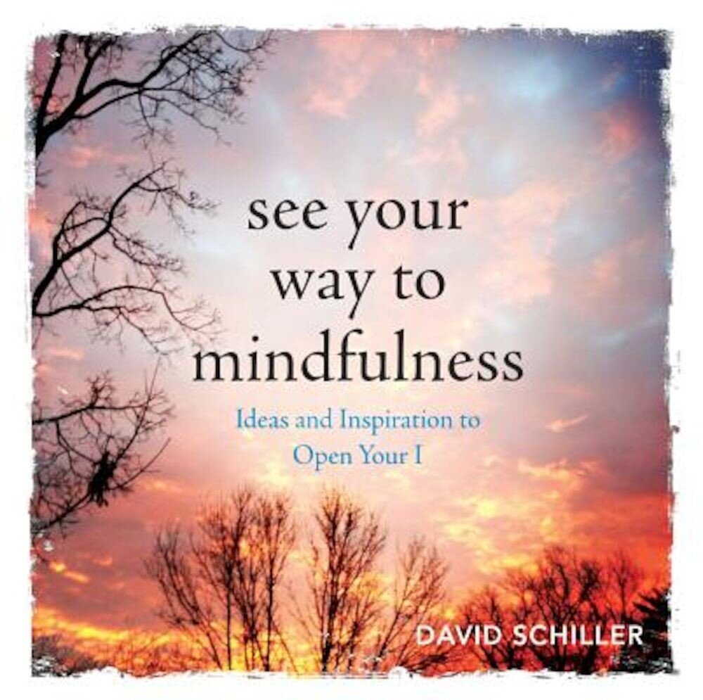 See Your Way to Mindfulness: Ideas and Inspiration to Open Your I, Paperback