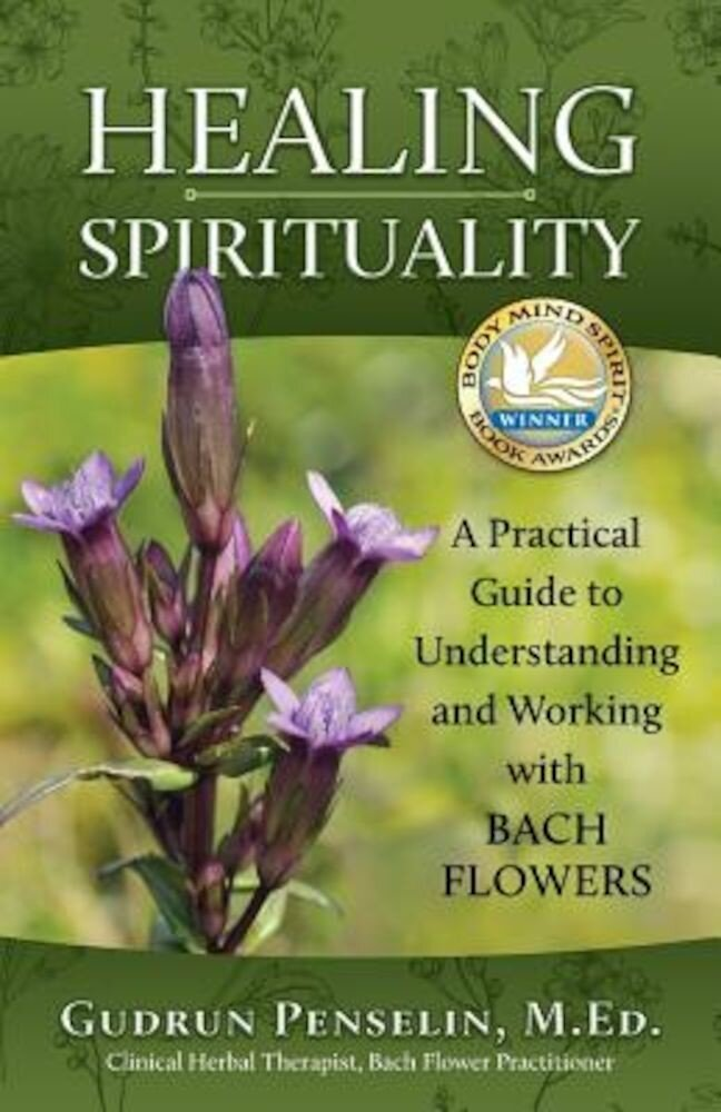 Healing Spirituality: A Practical Guide to Understanding and Working with Bach Flowers, Paperback