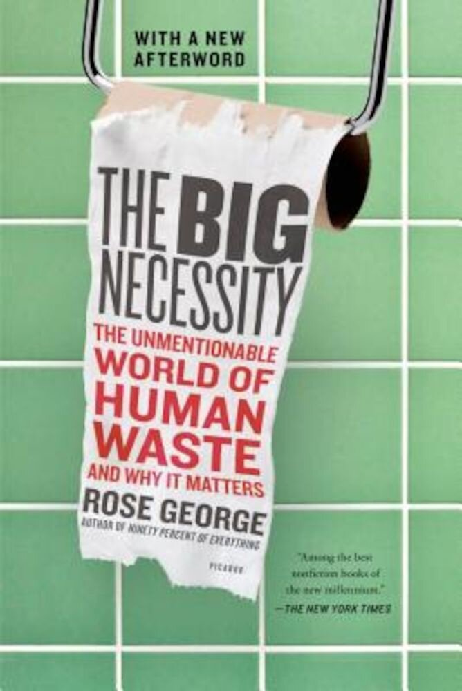 The Big Necessity: The Unmentionable World of Human Waste and Why It Matters, Paperback