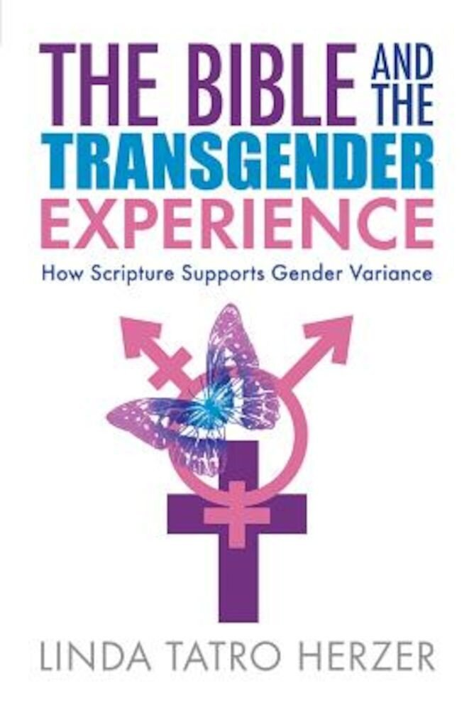 The Bible and the Transgender Experience: How Scripture Supports Gender Variance, Paperback