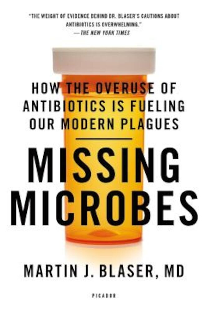 Missing Microbes: How the Overuse of Antibiotics Is Fueling Our Modern Plagues, Paperback