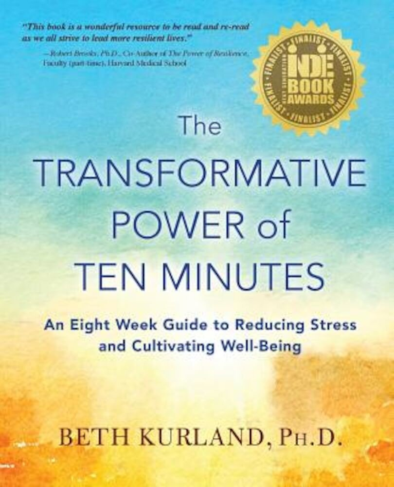The Transformative Power of Ten Minutes: An Eight Week Guide to Reducing Stress and Cultivating Well-Being, Paperback