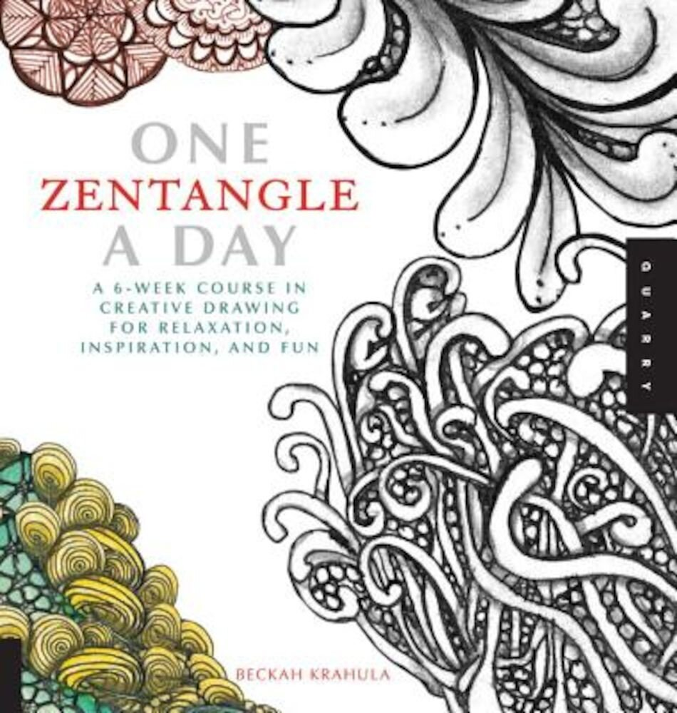 One Zentangle a Day: A 6-Week Course in Creative Drawing for Relaxation, Inspiration, and Fun, Paperback